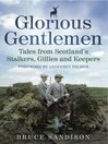 Glorious Gentlemen (eBook): Tales from Scotland&#39;s Stalkers, Gillies and Keepers
